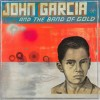 John Garcia And The Band Of Gold: John Garcia And The Band Of Gold