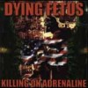 Dying Fetus: Killing On Adrenaline